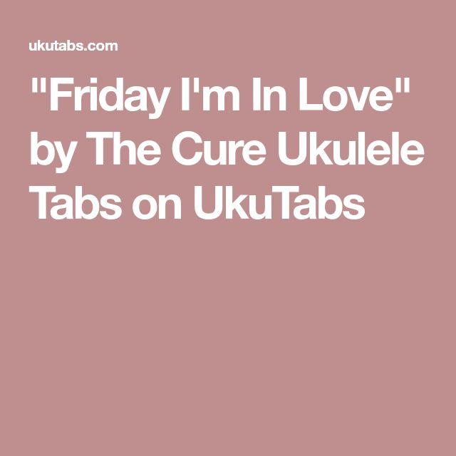 """Friday I'm In Love"" by The Cure Ukulele Tabs on UkuTabs"
