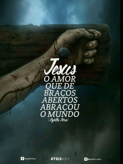 """""""Porque Deus amou o mundo de tal maneira que deu o seu Filho Unigênito, para que todo aquele que nele crê não pereça, mas tenha a vida eterna."""" (João, 3:16) """"Jesus. O Amor que de braços abertos..."""