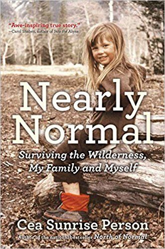 Nearly Normal: Surviving the Wilderness, My Family and Myself: Amazon.de: Cea Sunrise Person: Fremdsprachige Bücher