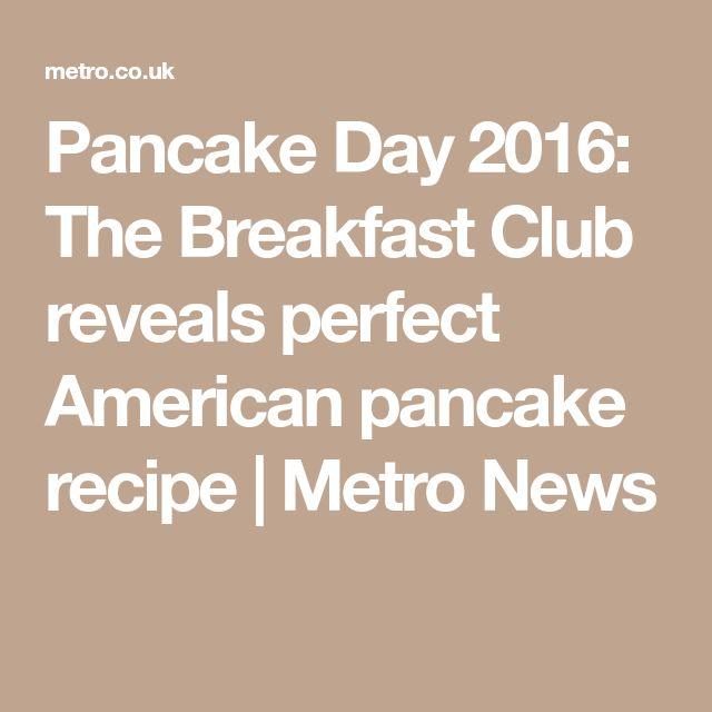 Pancake Day 2016: The Breakfast Club reveals perfect American pancake recipe   Metro News