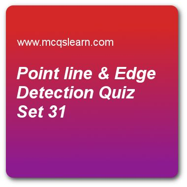 Point Line & Edge Detection Quizzes:      digital image processing Quiz 31 Questions and Answers - Practice image processing quizzes based questions and answers to study point line & edge detection quiz with answers. Practice MCQs to test learning on point line and edge detection, restoration in presence of noise, basic edge detection, line detection in image segmentation quizzes. Online point line & edge detection worksheets has study guide as a line is viewed as, answer key with answers..