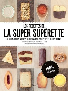 Les Nouvelles Recettes de la Super Supérette chez votre libraire ! | LA SUPER SUPÉRETTE