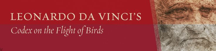 Leonardo da Vinci's Codex on the Flight of Birds | National Air and Space Museum [Go check it out, you can flip through the pages, it is incredible :) ]