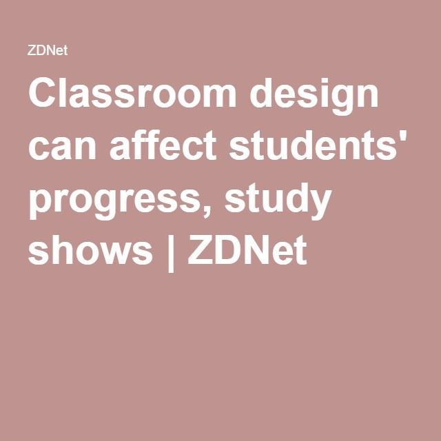 Classroom design can affect students' progress, study shows | ZDNet