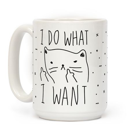 Show off your independence and rebelliousness with this sassy, cat lover's, careless feline inspired coffee mug! Go ahead and channel your inner cat, knock over some glasses, and do what you want! | HUMAN