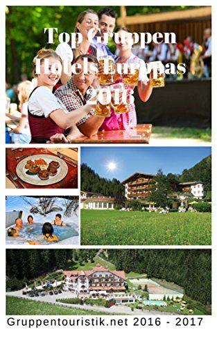 Gruppen Hotels Europas 2016: Die besten Gruppenunterkünfte und Hotels speziell für Ihre Gruppenreisen eBook: gruppentouristik.net Marketing: Amazon.de: Kindle-Shop