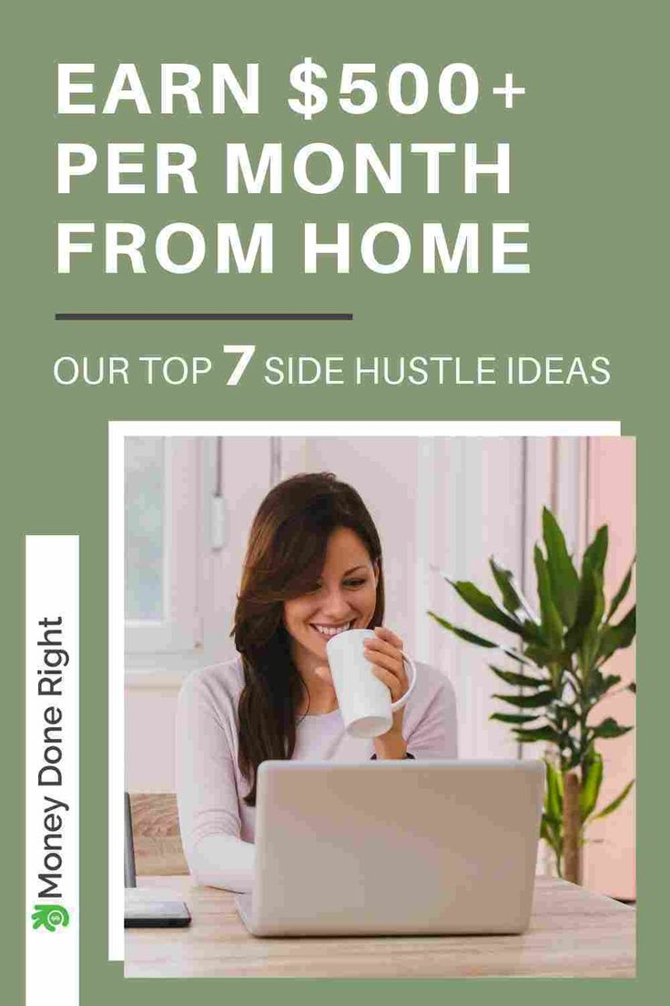 7 Side Hustle Ideas to Earn $500+ a Month From Home