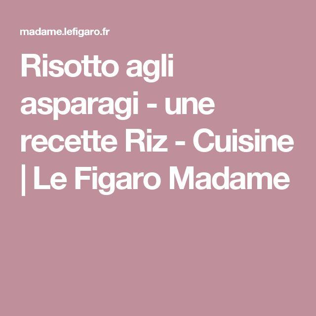 Risotto agli asparagi - une recette Riz - Cuisine | Le Figaro Madame
