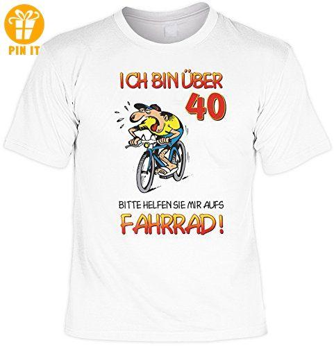 Geburtstag Sprüche Tshirt Ich bin über 40! Bitte helfen Sie mir aufs Fahrrad! . weiß - T-Shirts mit Spruch | Lustige und coole T-Shirts | Funny T-Shirts (*Partner-Link)