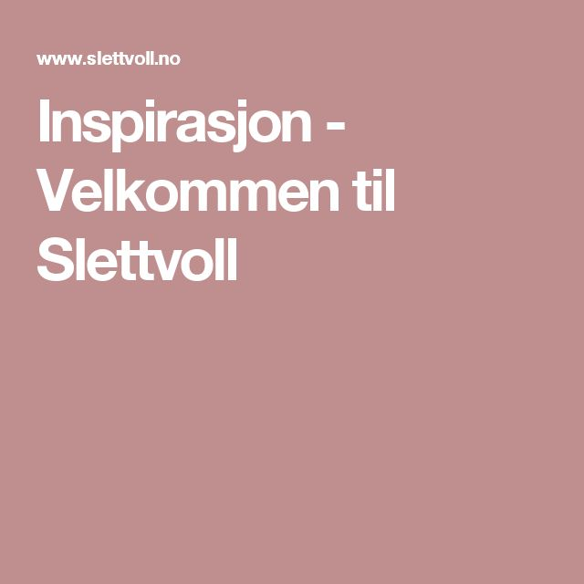 Inspirasjon - Velkommen til Slettvoll