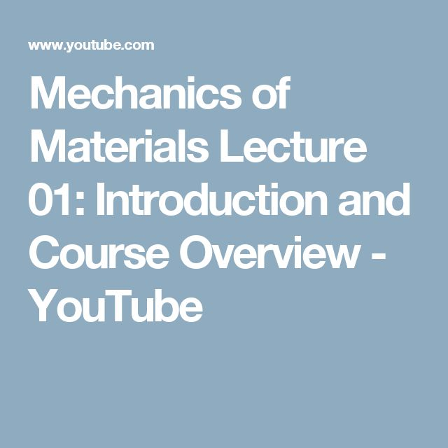 Mechanics of Materials Lecture 01: Introduction and Course Overview - YouTube