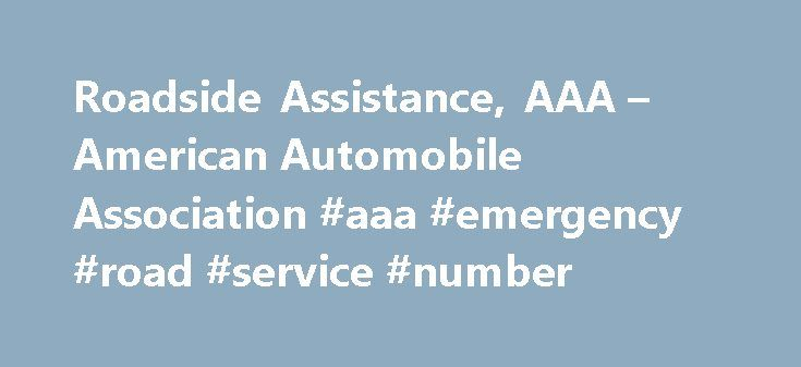 Roadside Assistance, AAA – American Automobile Association #aaa #emergency #road #service #number http://botswana.remmont.com/roadside-assistance-aaa-american-automobile-association-aaa-emergency-road-service-number/  # Roadside Assistance, AAA Membership) Roadside assistance is a type of insurance policy that helps you if you have car troubles. It offers various services like changing a flat (punctured) tire, bringing you a small amount of gas if you run out, opening your car if you lost…