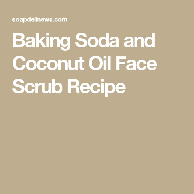 Baking Soda and Coconut Oil Face Scrub Recipe