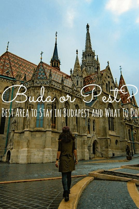 What's the best are to stay in Budapest? Buda or Pest?