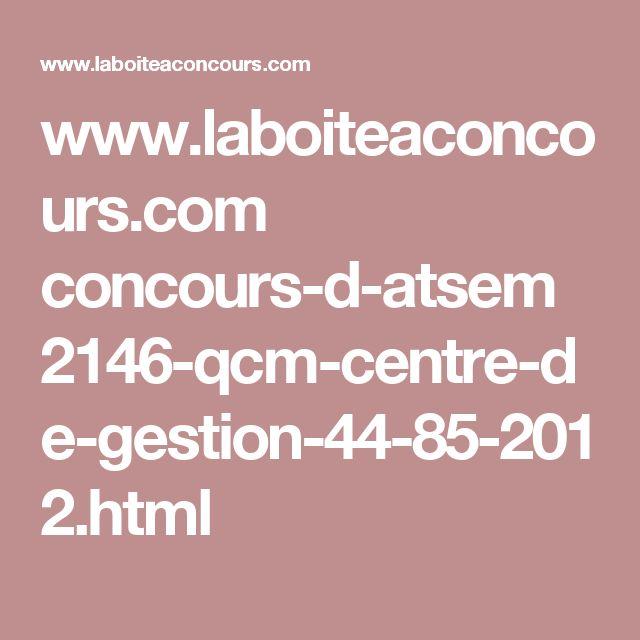 www.laboiteaconcours.com concours-d-atsem 2146-qcm-centre-de-gestion-44-85-2012.html