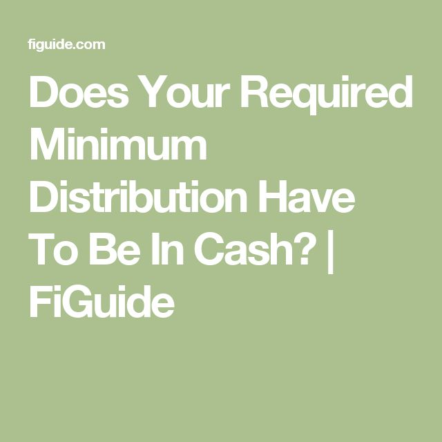 Does Your Required Minimum Distribution Have To Be In Cash?   FiGuide