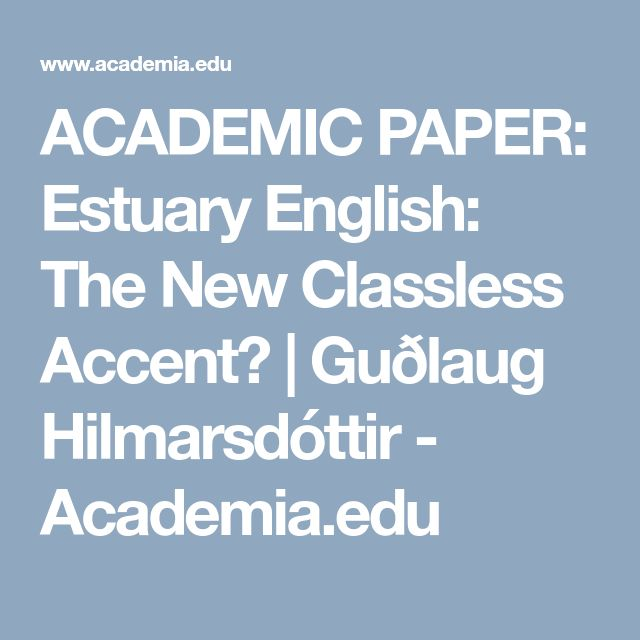 ACADEMIC PAPER: Estuary English: The New Classless Accent? | Guðlaug Hilmarsdóttir - Academia.edu