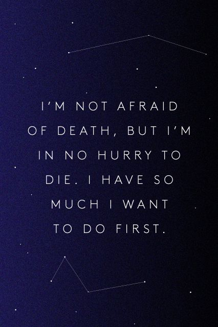 "In a 2011 interview with The Guardian, Hawking addressed how he feels about his own mortality. ""I have lived with the prospect of an early death for the last 49 years,"" he said. ""I'm not afraid of death, but I'm in no hurry to die. I have so much I want to do first."""