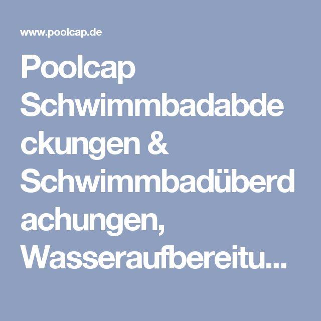 Poolcap Schwimmbadabdeckungen & Schwimmbadüberdachungen, Wasseraufbereitung, Außenwhirlpools, Dolphin, securi perfect, Aquacomet