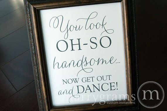 Wedding Bathroom Sign - You Look Oh So Handsome.. Now Get Out and DANCE- Wedding…