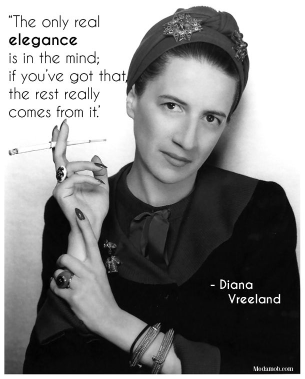 """The only real elegance is in the mind; if you've got that, the rest really comes from it."" – Diana Vreeland #quotes #fashionquotes"