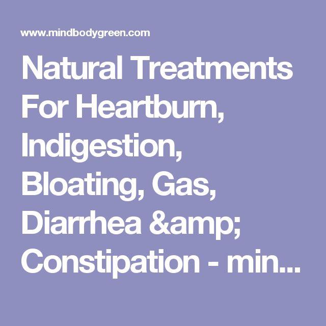 Natural Treatments For Heartburn, Indigestion, Bloating, Gas, Diarrhea & Constipation - mindbodygreen