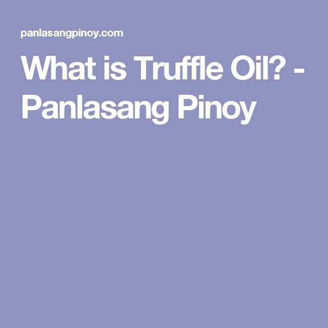 What is Truffle Oil? - Panlasang Pinoy