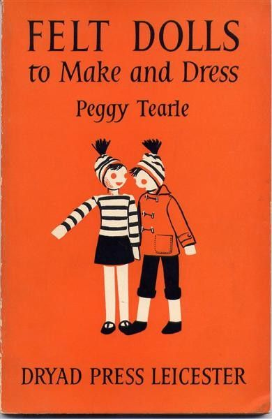 Felt Dolls to Make and dress by Peggy Tearle, Dryad Press Leicester (1959)