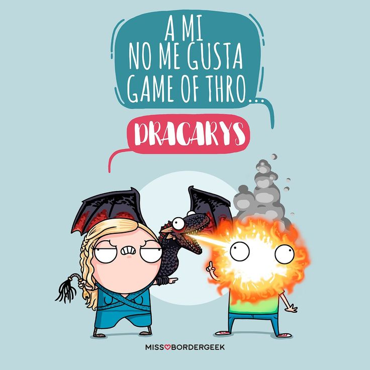 "-""A mi no me gusta Game of Thr..."" -""Dracarys!"""