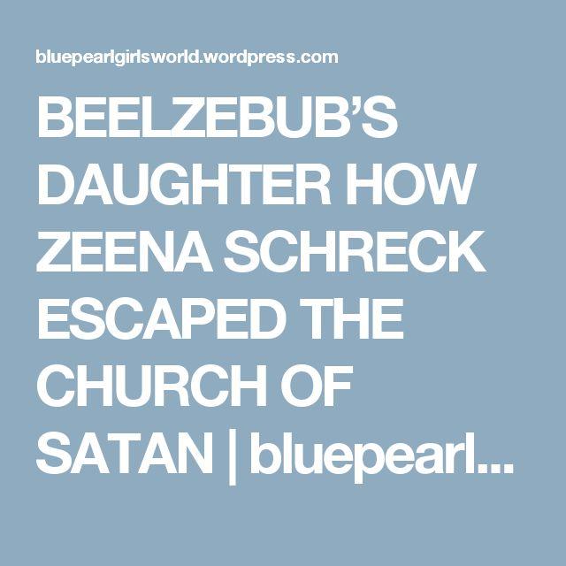 BEELZEBUB'S DAUGHTER HOW ZEENA SCHRECK ESCAPED THE CHURCH OF SATAN | bluepearlgirl's world