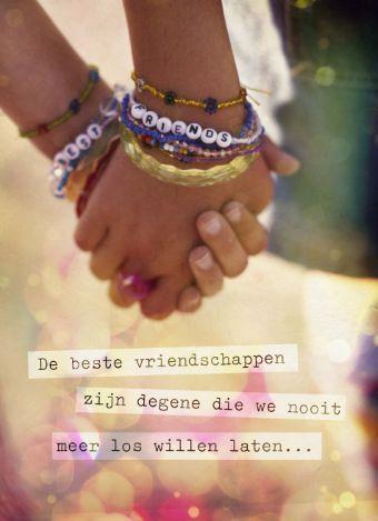 De beste vriendschappen zijn degen die we nooit meer los willen laten....