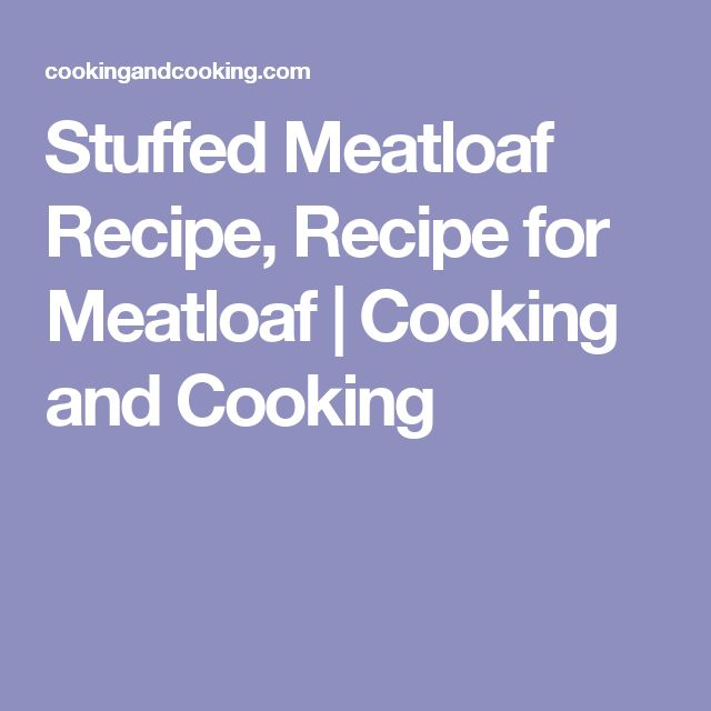 Stuffed Meatloaf Recipe, Recipe for Meatloaf | Cooking and Cooking