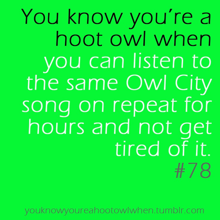 You know you're a hoot owl when...