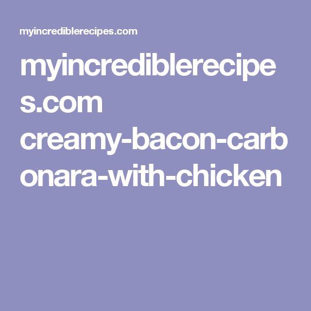 myincrediblerecipes.com creamy-bacon-carbonara-with-chicken
