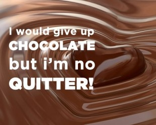 I would give up chocolate