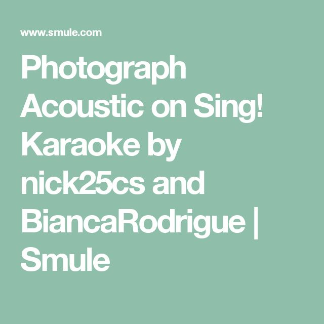 Photograph Acoustic on Sing! Karaoke by nick25cs and BiancaRodrigue | Smule