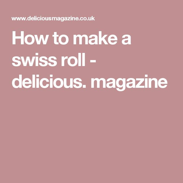 How to make a swiss roll - delicious. magazine