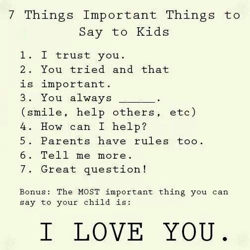 I have said and done all of these for my kids, all their lives. They know how important trust is in our home. It was a lesson learned in a very tragic way. They take trust very seriously. They know trust is the basis of every relationship.