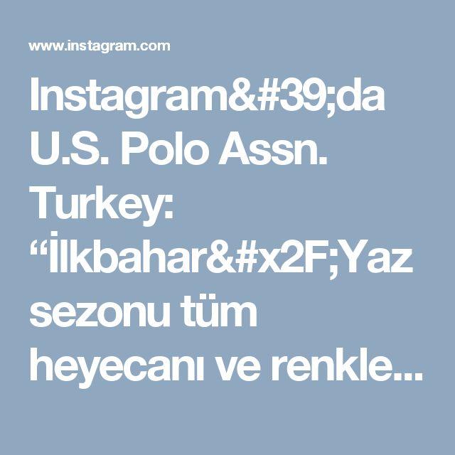 """Instagram'da U.S. Polo Assn. Turkey: """"İlkbahar/Yaz sezonu tüm heyecanı ve renkleriyle geldi!"""""""