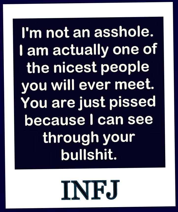 this is INFJ, but it's so accurate for INTJ as well.  I just don't need to waste any time with you, and that makes you mad.