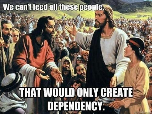 "Another pinner posted this and wrote. ""Conservative Values - i missed the part where Jesus said this."" I would like to reply, ""That's because Jesus only fed them one time, and never intended to do anything else."""