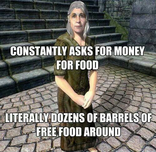 """Skyrim - But you get the perk of charity if you give her a piece of gold!"" Actually it's oblivion but okay"