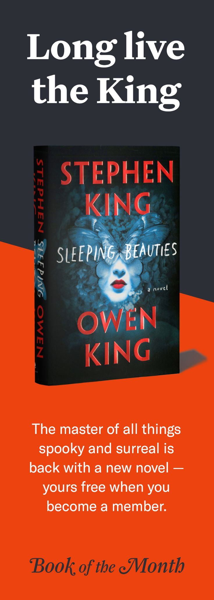 "Get ""Sleeping Beauties"" free when you join Book of the Month with code KING. Offer expires 10/21. Head to bookofthemonth.com/king to learn more."
