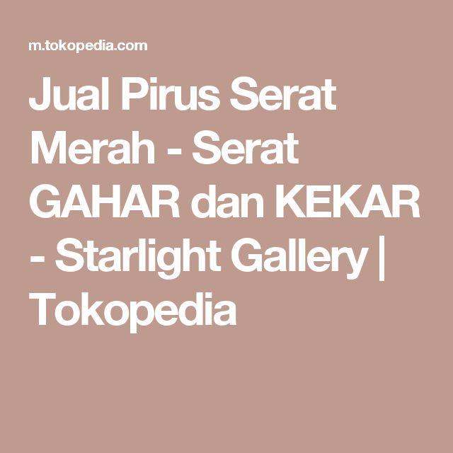 Jual Pirus Serat Merah - Serat GAHAR dan KEKAR - Starlight Gallery | Tokopedia