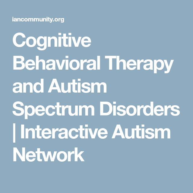 Cognitive Behavioral Therapy and Autism Spectrum Disorders | Interactive Autism Network