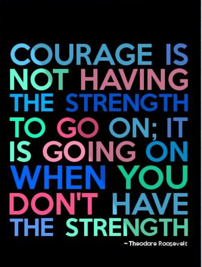 courage is everything strength is not Strength quotes can help you to realize just how much potential lies within you we all have those moments of doubt where we start believing that we aren't enough to achieve our goals but.