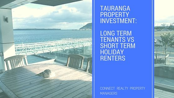 Tauranga Property Investors have to decide whether to rent their investment to holiday makers or to longer term tenants. Connect Realty offer their advice.