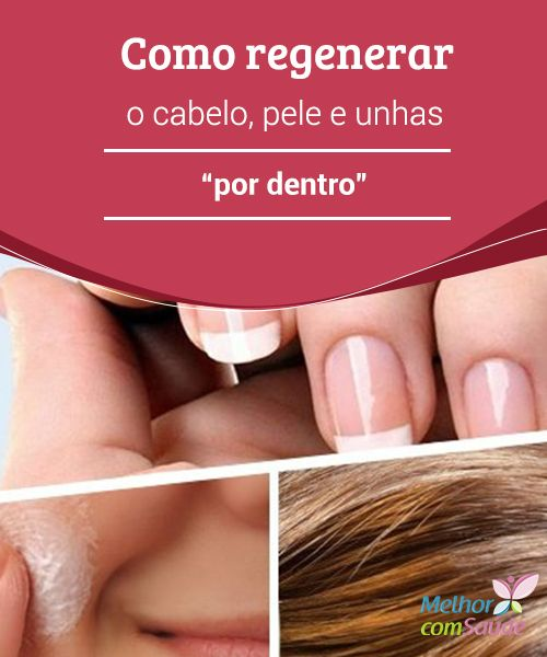 """Como #regenerar o cabelo, pele e unhas """"por dentro""""  Cuidando da #saúde, você terá uma #beleza natural e conseguirá regenerar o #cabelo, a pele e suas #unhas. Saiba como!"""