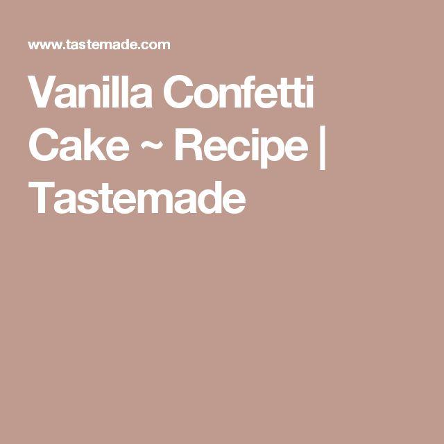 Vanilla Confetti Cake ~ Recipe | Tastemade