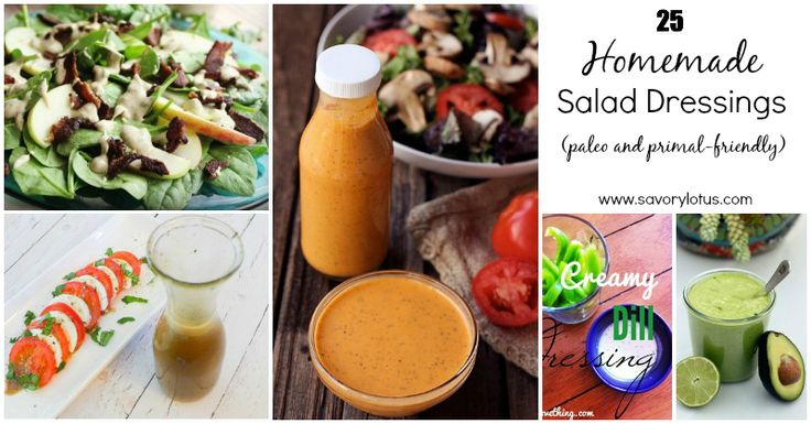 25 Homemade Salad Dressings (pale and primal-friendly) | savorylotus.com (not all of them are Whole 30 friendly-- need modification)